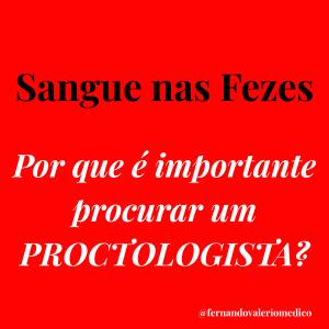 Sangramento anal: procure um Proctologista.
